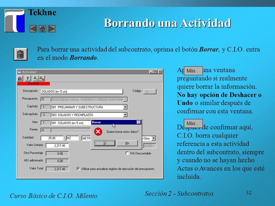 32 Tekhne Borrando una Actividad Sección 2 - Subcontratos Curso Básico de C.I.O. Milenio Para borrar una actividad del subcontrato, oprima el botón Bo