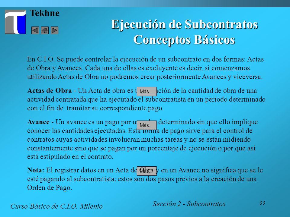 33 Tekhne Ejecución de Subcontratos Conceptos Básicos Sección 2 - Subcontratos Avance - Un avance es un pago por un valor determinado sin que ello imp