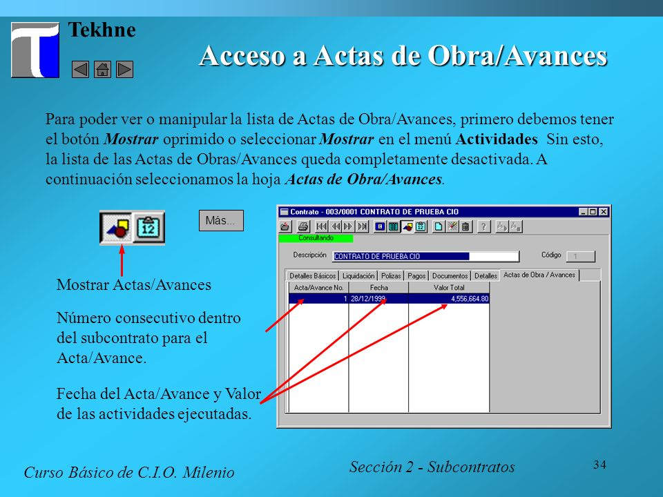 34 Tekhne Sección 2 - Subcontratos Curso Básico de C.I.O. Milenio Acceso a Actas de Obra/Avances Para poder ver o manipular la lista de Actas de Obra/