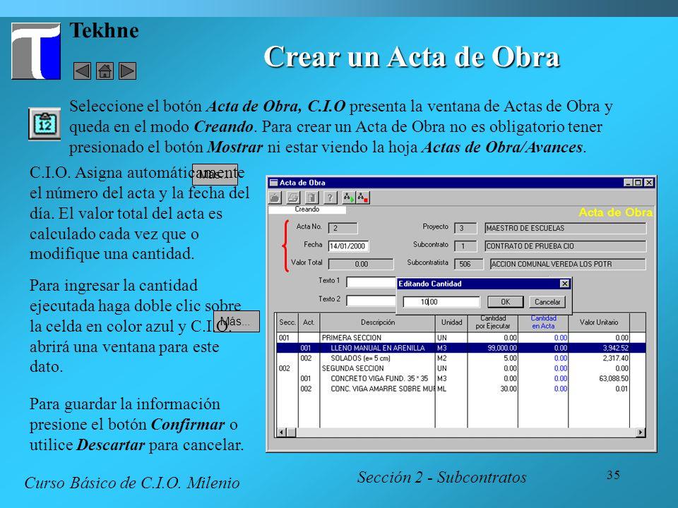 35 Tekhne Crear un Acta de Obra Sección 2 - Subcontratos Curso Básico de C.I.O. Milenio Más... Para ingresar la cantidad ejecutada haga doble clic sob