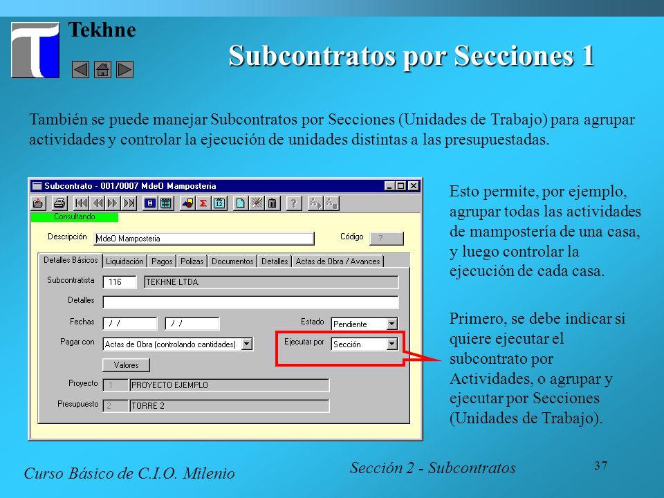 37 Tekhne Subcontratos por Secciones 1 Sección 2 - Subcontratos Curso Básico de C.I.O. Milenio También se puede manejar Subcontratos por Secciones (Un