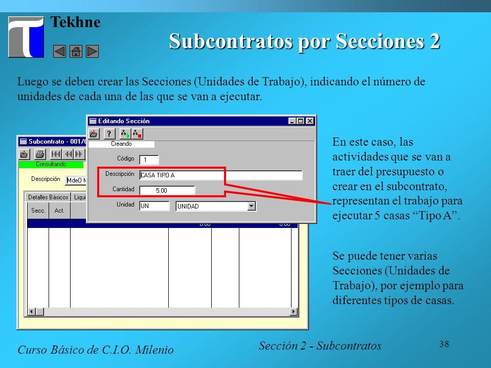 38 Tekhne Subcontratos por Secciones 2 Sección 2 - Subcontratos Curso Básico de C.I.O. Milenio Luego se deben crear las Secciones (Unidades de Trabajo
