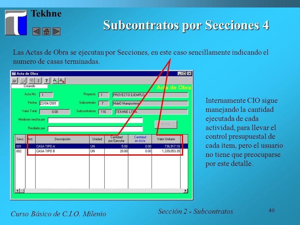 40 Tekhne Subcontratos por Secciones 4 Sección 2 - Subcontratos Curso Básico de C.I.O. Milenio Las Actas de Obra se ejecutan por Secciones, en este ca