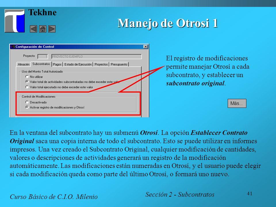41 Tekhne Manejo de Otrosi 1 Sección 2 - Subcontratos Curso Básico de C.I.O. Milenio En la ventana del subcontrato hay un submenú Otrosí. La opción Es