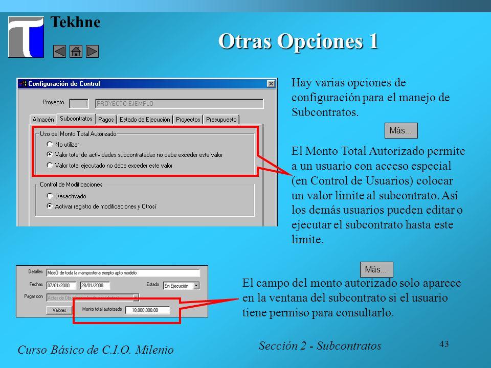 43 Tekhne Otras Opciones 1 Sección 2 - Subcontratos Curso Básico de C.I.O. Milenio Hay varias opciones de configuración para el manejo de Subcontratos