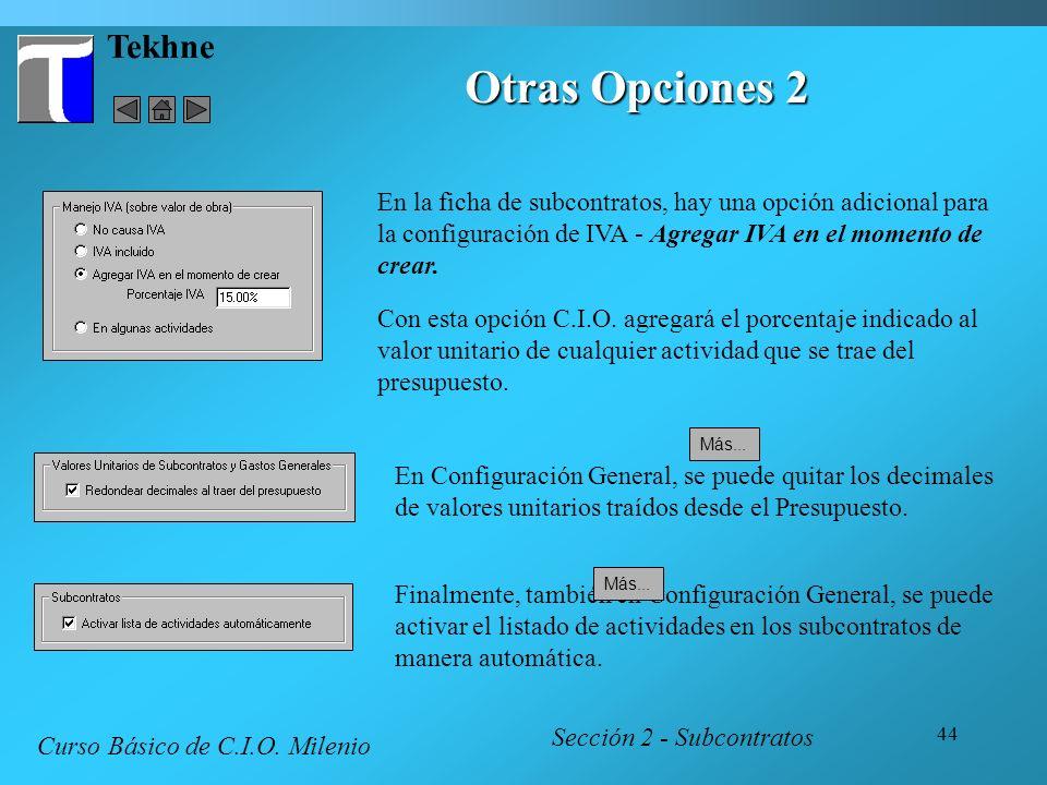 44 Tekhne Otras Opciones 2 Sección 2 - Subcontratos Curso Básico de C.I.O. Milenio En la ficha de subcontratos, hay una opción adicional para la confi