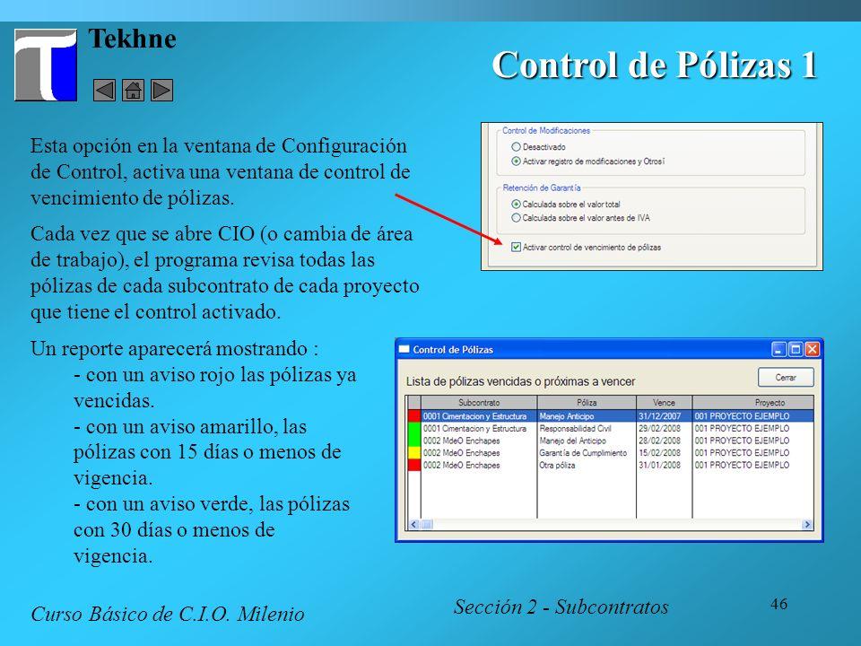 46 Tekhne Control de Pólizas 1 Esta opción en la ventana de Configuración de Control, activa una ventana de control de vencimiento de pólizas. Cada ve