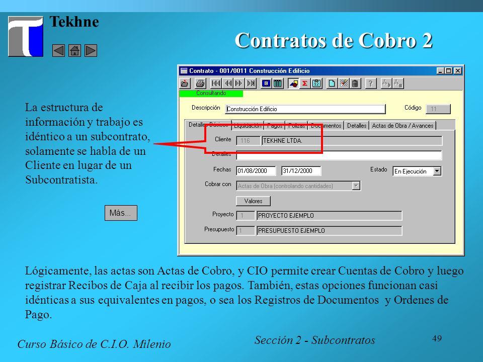 49 Tekhne Contratos de Cobro 2 Sección 2 - Subcontratos Curso Básico de C.I.O. Milenio La estructura de información y trabajo es idéntico a un subcont