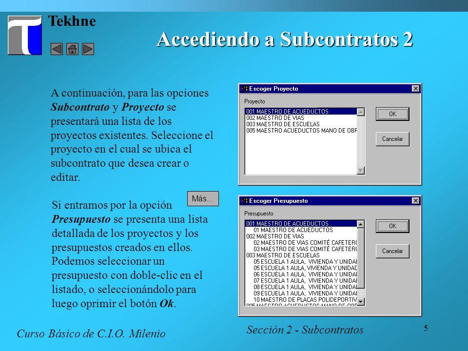 5 Tekhne Accediendo a Subcontratos 2 Sección 2 - Subcontratos Curso Básico de C.I.O. Milenio A continuación, para las opciones Subcontrato y Proyecto