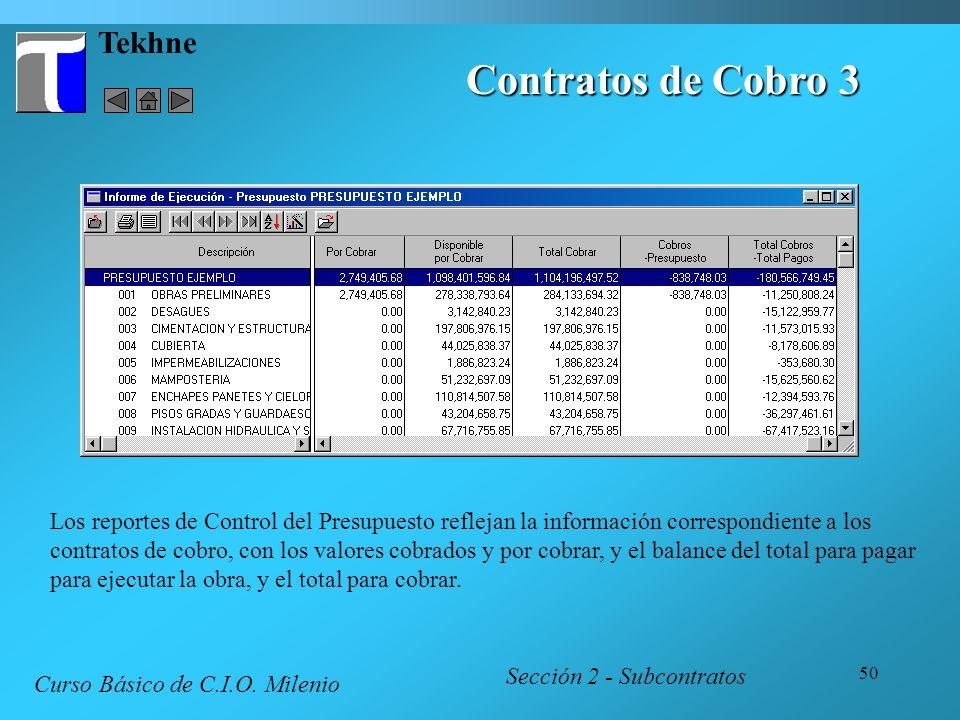 50 Tekhne Contratos de Cobro 3 Sección 2 - Subcontratos Curso Básico de C.I.O. Milenio Los reportes de Control del Presupuesto reflejan la información
