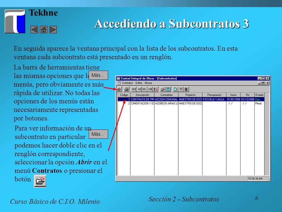 6 Tekhne Accediendo a Subcontratos 3 Sección 2 - Subcontratos Curso Básico de C.I.O. Milenio En seguida aparece la ventana principal con la lista de l