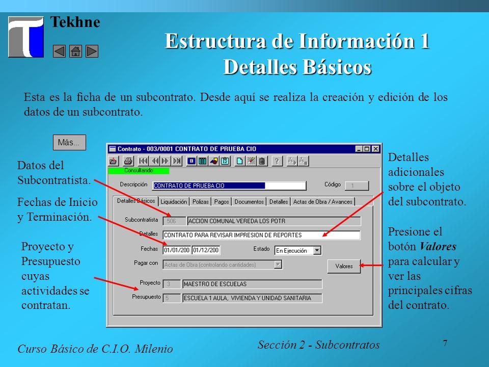 7 Tekhne Sección 2 - Subcontratos Curso Básico de C.I.O. Milenio Esta es la ficha de un subcontrato. Desde aquí se realiza la creación y edición de lo