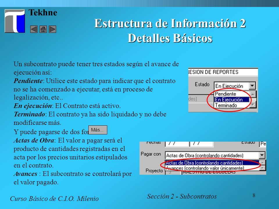8 Tekhne Estructura de Información 2 Detalles Básicos Sección 2 - Subcontratos Curso Básico de C.I.O. Milenio Un subcontrato puede tener tres estados