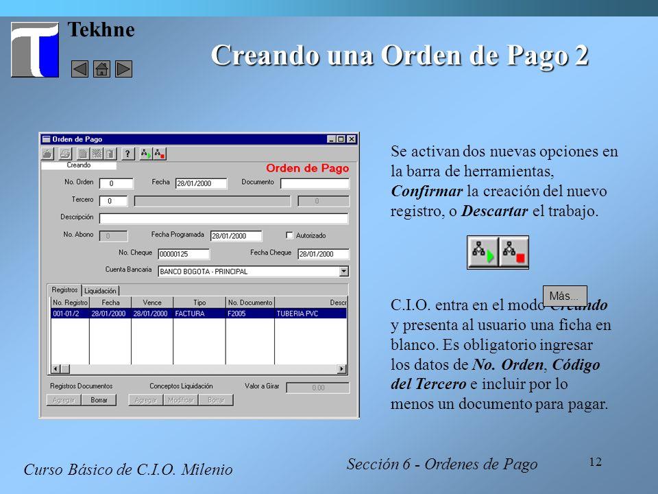 12 Tekhne Creando una Orden de Pago 2 Curso Básico de C.I.O. Milenio C.I.O. entra en el modo Creando y presenta al usuario una ficha en blanco. Es obl