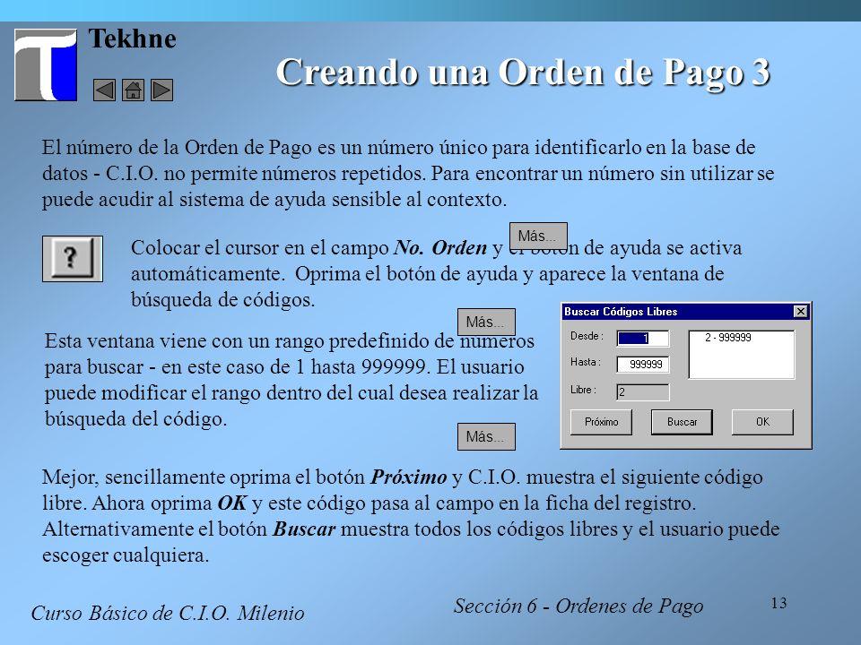 13 Tekhne Creando una Orden de Pago 3 Curso Básico de C.I.O. Milenio El número de la Orden de Pago es un número único para identificarlo en la base de