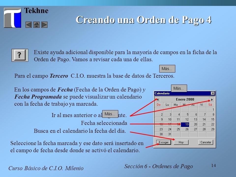 14 Tekhne Creando una Orden de Pago 4 Curso Básico de C.I.O. Milenio Existe ayuda adicional disponible para la mayoría de campos en la ficha de la Ord