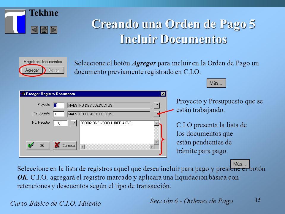 15 Tekhne Creando una Orden de Pago 5 Incluir Documentos Curso Básico de C.I.O. Milenio Seleccione el botón Agregar para incluir en la Orden de Pago u