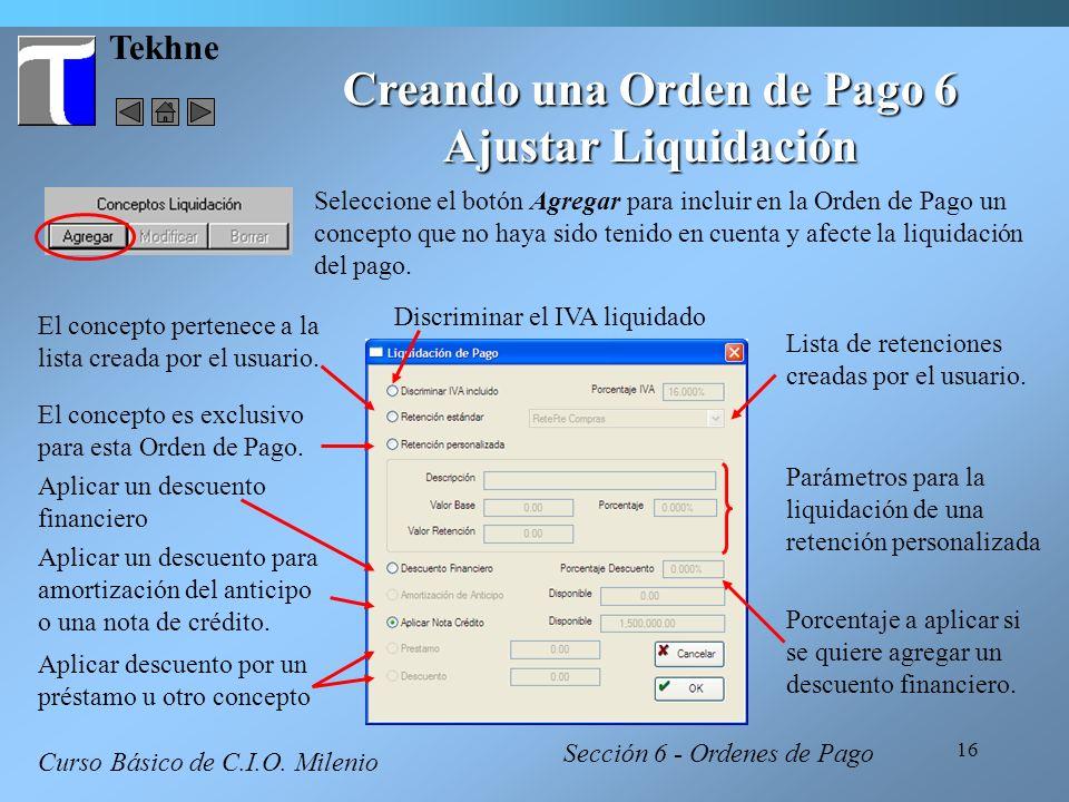 16 Tekhne Creando una Orden de Pago 6 Ajustar Liquidación Curso Básico de C.I.O. Milenio Seleccione el botón Agregar para incluir en la Orden de Pago