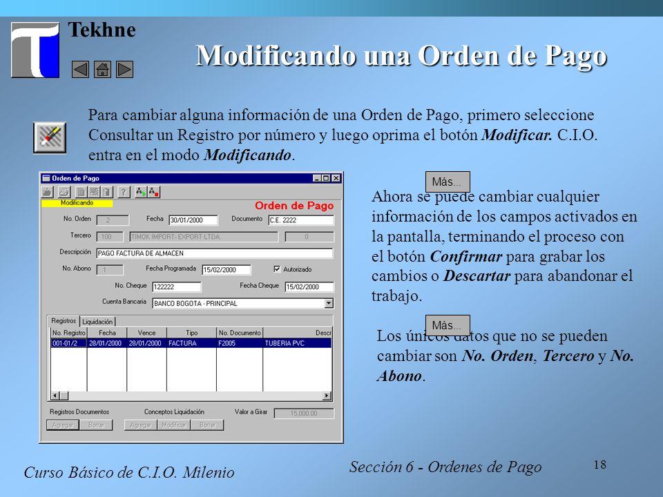 18 Tekhne Modificando una Orden de Pago Curso Básico de C.I.O. Milenio Para cambiar alguna información de una Orden de Pago, primero seleccione Consul