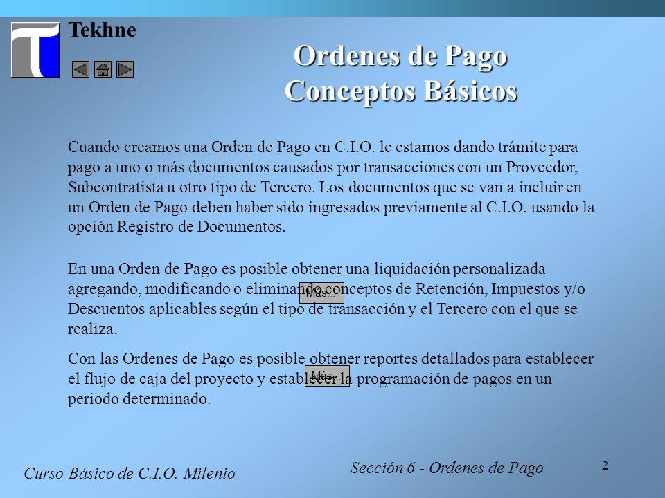 2 Tekhne Ordenes de Pago Conceptos Básicos Cuando creamos una Orden de Pago en C.I.O. le estamos dando trámite para pago a uno o más documentos causad