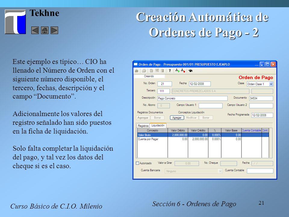 21 Tekhne Creación Automática de Ordenes de Pago - 2 Este ejemplo es típico… CIO ha llenado el Número de Orden con el siguiente número disponible, el