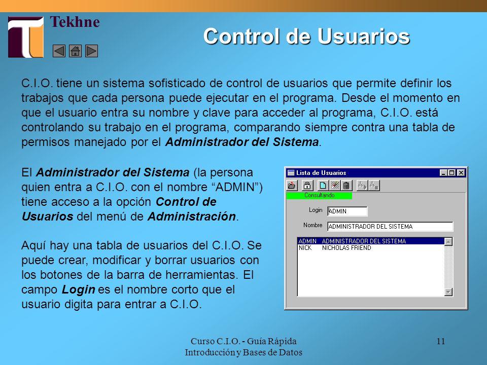 Curso C.I.O. - Guía Rápida Introducción y Bases de Datos 11 C.I.O. tiene un sistema sofisticado de control de usuarios que permite definir los trabajo