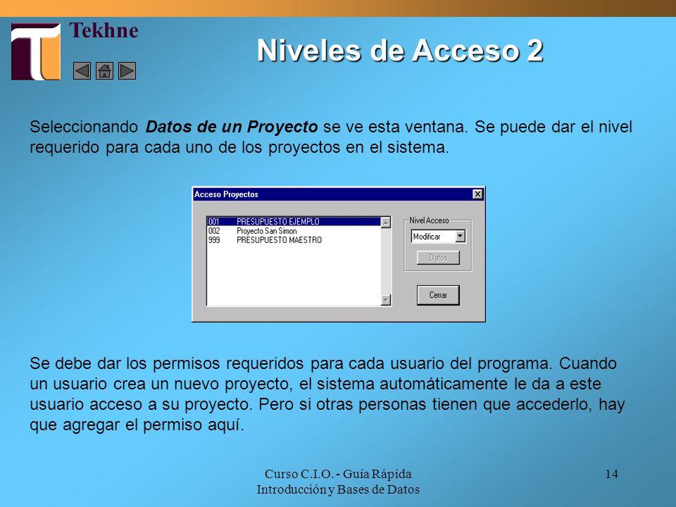 Curso C.I.O. - Guía Rápida Introducción y Bases de Datos 14 Se debe dar los permisos requeridos para cada usuario del programa. Cuando un usuario crea