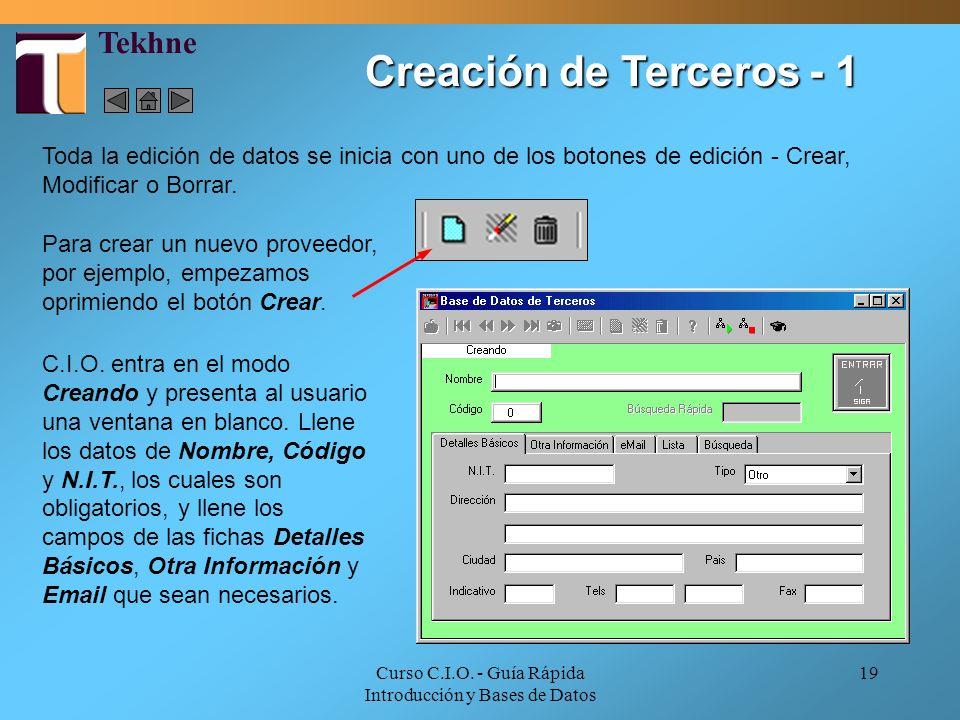 Curso C.I.O. - Guía Rápida Introducción y Bases de Datos 19 Toda la edición de datos se inicia con uno de los botones de edición - Crear, Modificar o