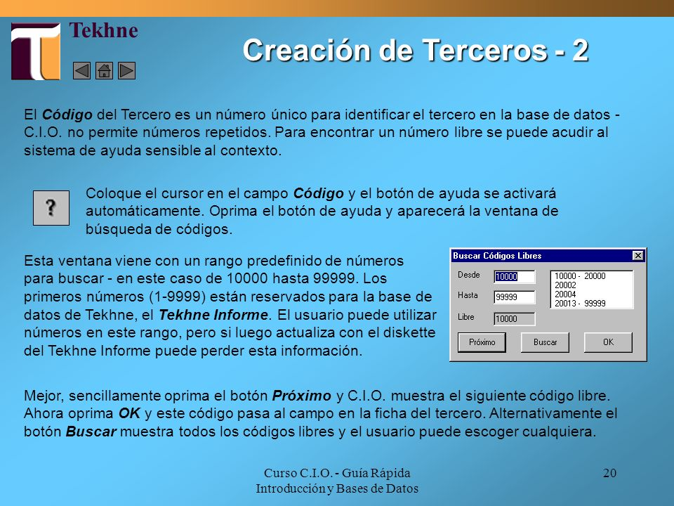 Curso C.I.O. - Guía Rápida Introducción y Bases de Datos 20 El Código del Tercero es un número único para identificar el tercero en la base de datos -