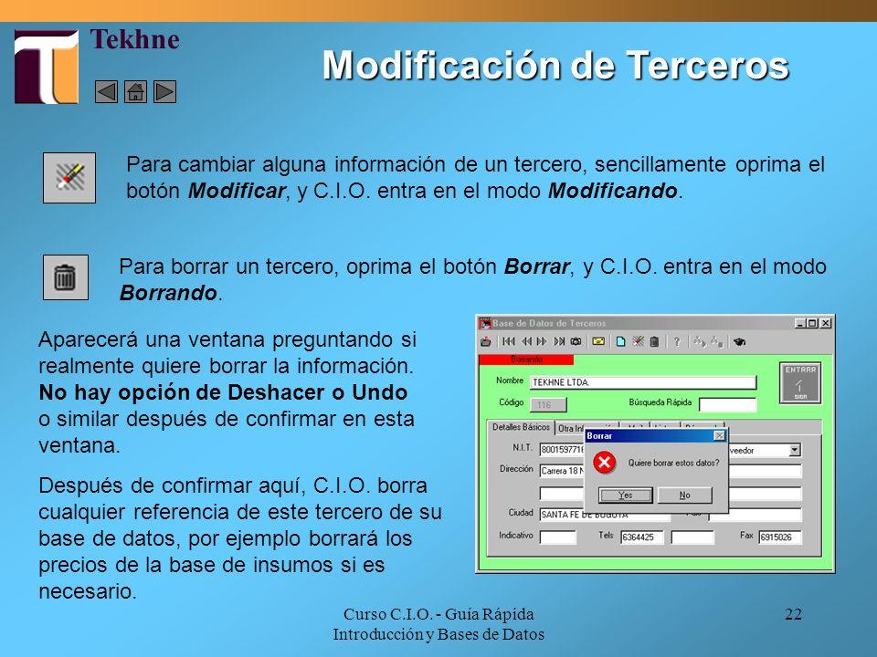 Curso C.I.O. - Guía Rápida Introducción y Bases de Datos 22 Para cambiar alguna información de un tercero, sencillamente oprima el botón Modificar, y