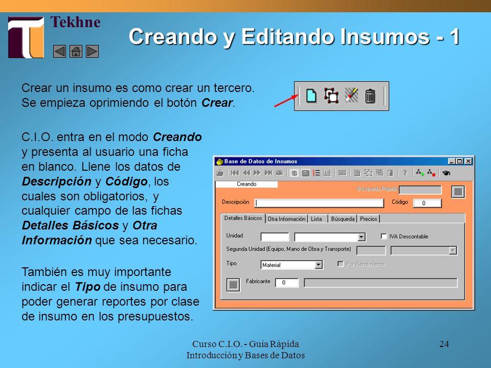 Curso C.I.O. - Guía Rápida Introducción y Bases de Datos 24 Crear un insumo es como crear un tercero. Se empieza oprimiendo el botón Crear. C.I.O. ent