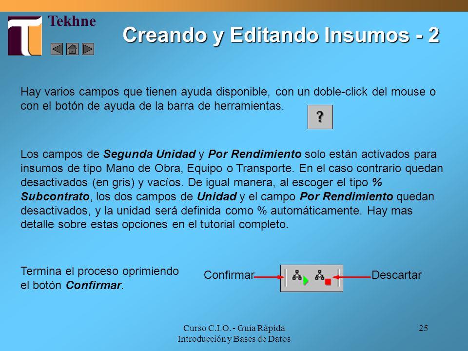 Curso C.I.O. - Guía Rápida Introducción y Bases de Datos 25 Los campos de Segunda Unidad y Por Rendimiento solo están activados para insumos de tipo M