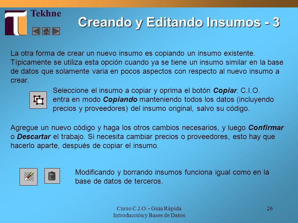 Curso C.I.O. - Guía Rápida Introducción y Bases de Datos 26 La otra forma de crear un nuevo insumo es copiando un insumo existente. Típicamente se uti