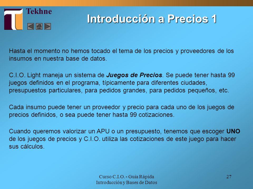 Curso C.I.O. - Guía Rápida Introducción y Bases de Datos 27 Introducción a Precios 1 Hasta el momento no hemos tocado el tema de los precios y proveed