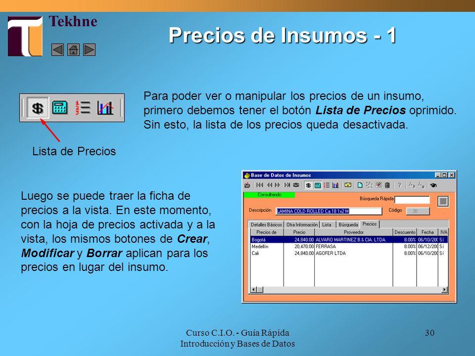 Curso C.I.O. - Guía Rápida Introducción y Bases de Datos 30 Precios de Insumos - 1 Para poder ver o manipular los precios de un insumo, primero debemo