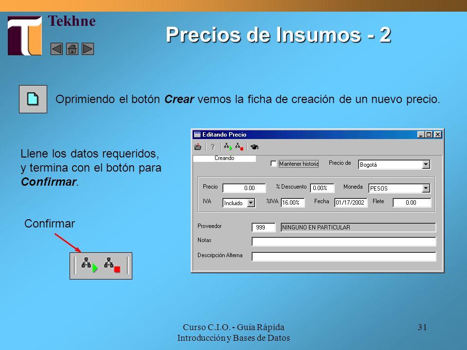 Curso C.I.O. - Guía Rápida Introducción y Bases de Datos 31 Precios de Insumos - 2 Confirmar Oprimiendo el botón Crear vemos la ficha de creación de u