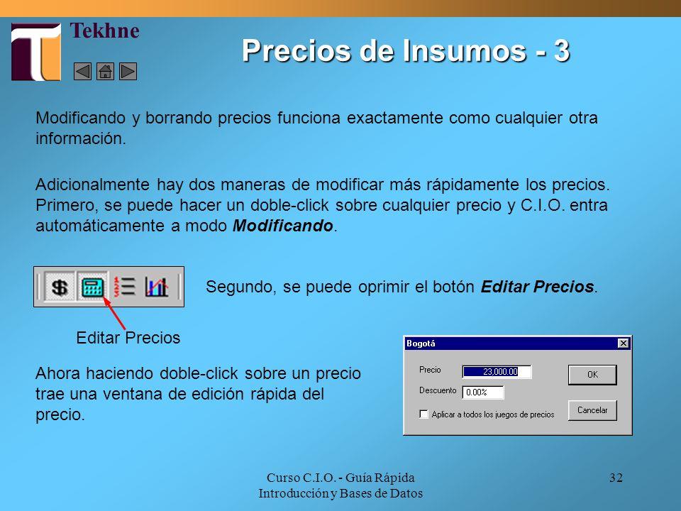 Curso C.I.O. - Guía Rápida Introducción y Bases de Datos 32 Modificando y borrando precios funciona exactamente como cualquier otra información. Adici