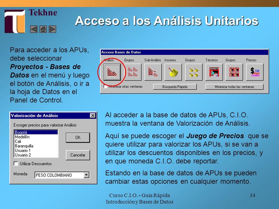 Curso C.I.O. - Guía Rápida Introducción y Bases de Datos 34 Acceso a los Análisis Unitarios Al acceder a la base de datos de APUs, C.I.O. muestra la v