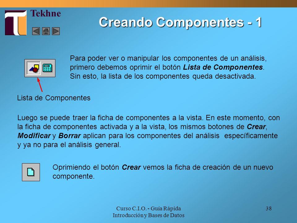 Curso C.I.O. - Guía Rápida Introducción y Bases de Datos 38 Creando Componentes - 1 Para poder ver o manipular los componentes de un análisis, primero