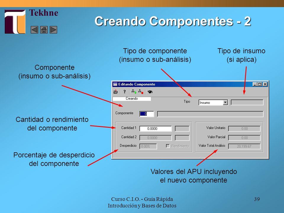 Curso C.I.O. - Guía Rápida Introducción y Bases de Datos 39 Tipo de componente (insumo o sub-análisis) Tipo de insumo (si aplica) Componente (insumo o