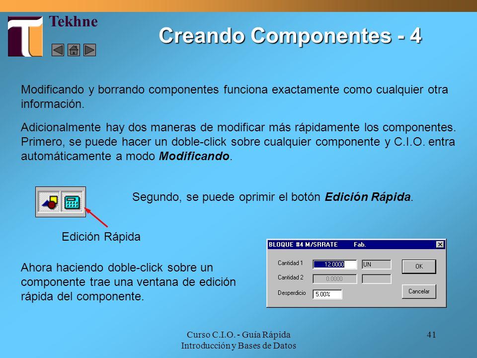 Curso C.I.O. - Guía Rápida Introducción y Bases de Datos 41 Modificando y borrando componentes funciona exactamente como cualquier otra información. A
