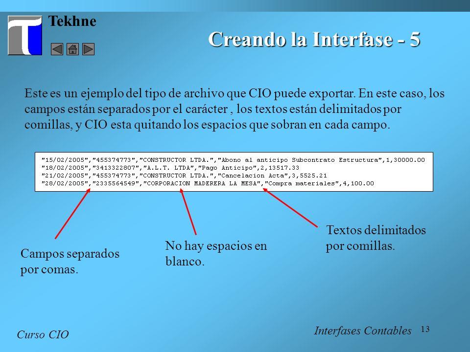 13 Tekhne Curso CIO Interfases Contables Creando la Interfase - 5 Este es un ejemplo del tipo de archivo que CIO puede exportar. En este caso, los cam