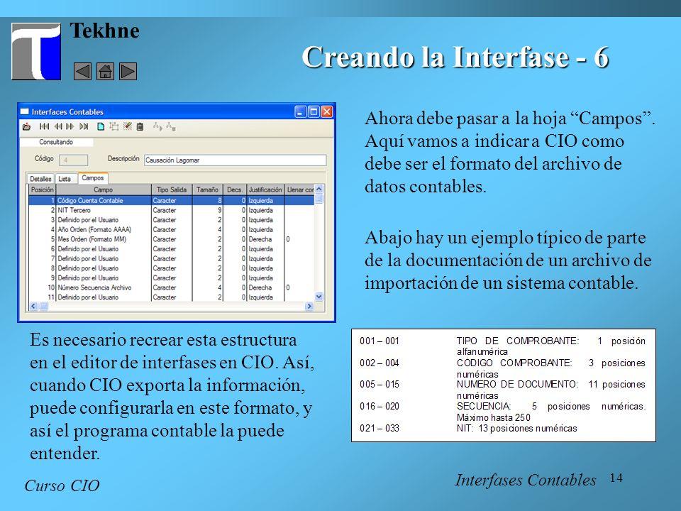 14 Tekhne Curso CIO Ahora debe pasar a la hoja Campos. Aquí vamos a indicar a CIO como debe ser el formato del archivo de datos contables. Interfases