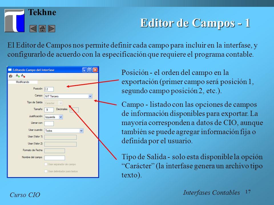 17 Tekhne Curso CIO El Editor de Campos nos permite definir cada campo para incluir en la interfase, y configurarlo de acuerdo con la especificación q