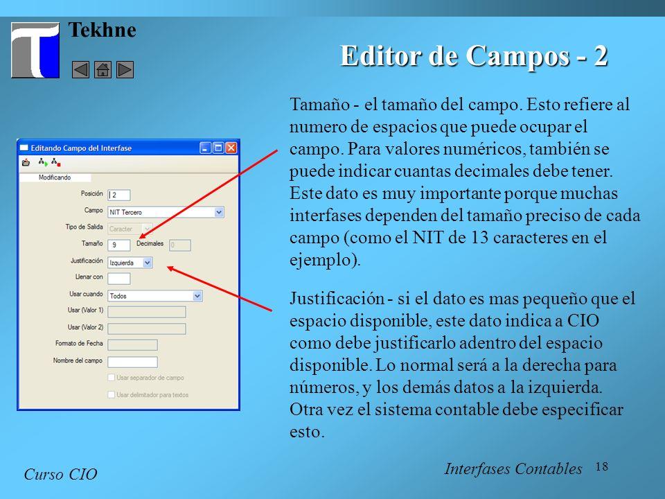 18 Tekhne Curso CIO Interfases Contables Editor de Campos - 2 Tamaño - el tamaño del campo. Esto refiere al numero de espacios que puede ocupar el cam