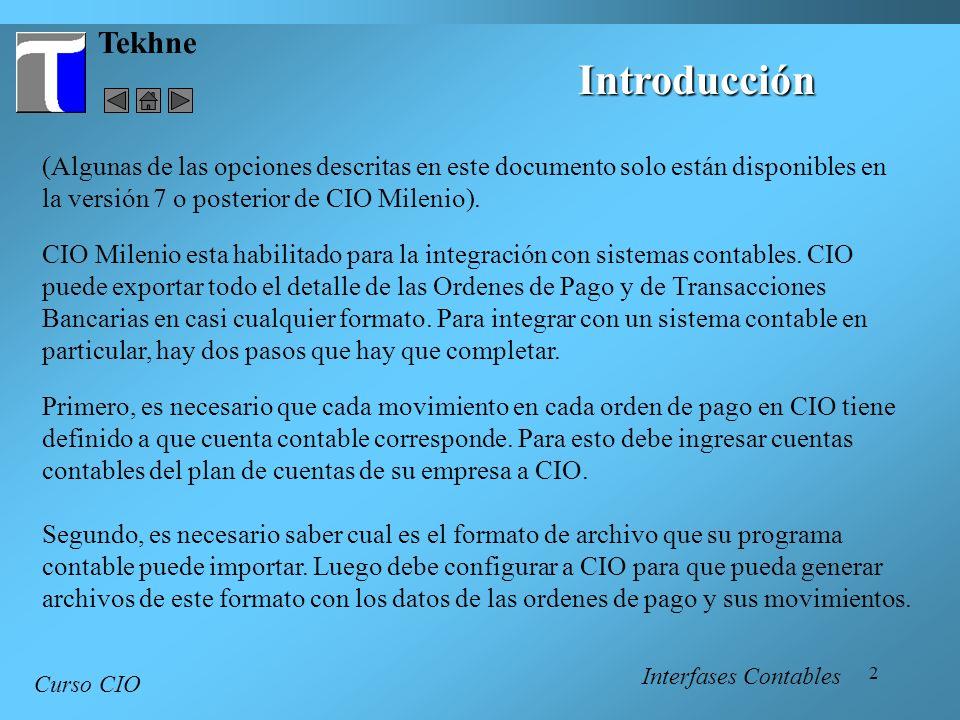 2 Tekhne Introducción Curso CIO CIO Milenio esta habilitado para la integración con sistemas contables. CIO puede exportar todo el detalle de las Orde