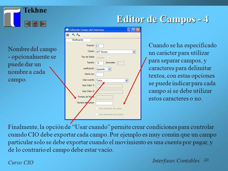 20 Tekhne Curso CIO Interfases Contables Editor de Campos - 4 Nombre del campo - opcionalmente se puede dar un nombre a cada campo. Cuando se ha espec
