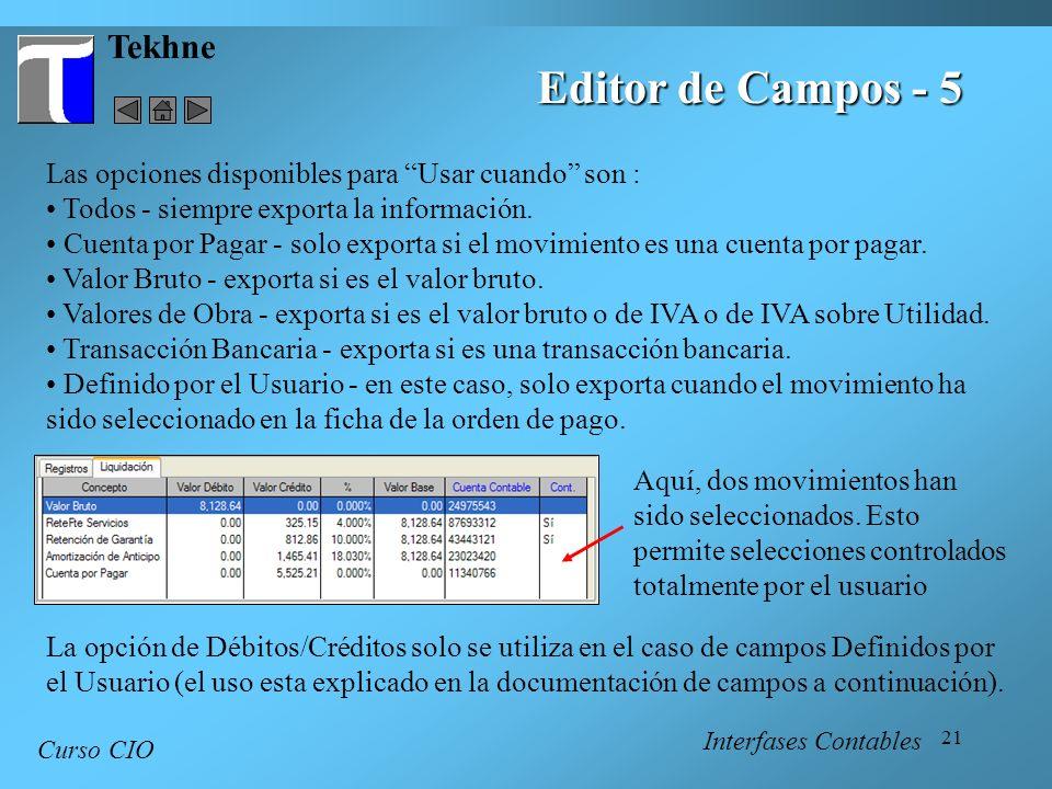 21 Tekhne Curso CIO Interfases Contables Editor de Campos - 5 Las opciones disponibles para Usar cuando son : Todos - siempre exporta la información.