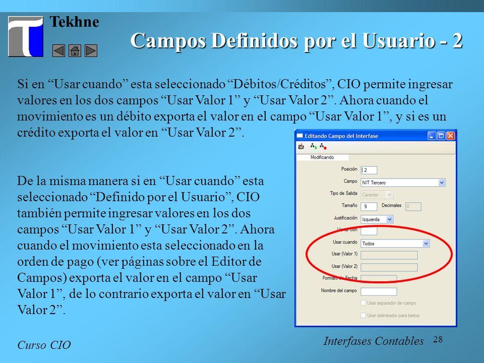 28 Tekhne Curso CIO Interfases Contables Campos Definidos por el Usuario - 2 Si en Usar cuando esta seleccionado Débitos/Créditos, CIO permite ingresa