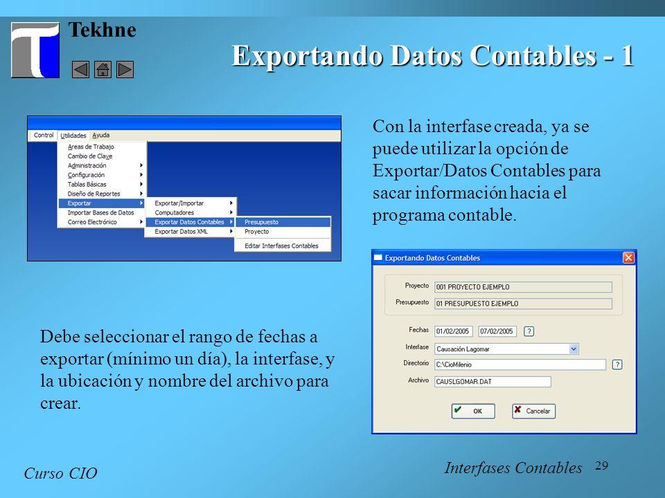 29 Tekhne Exportando Datos Contables - 1 Curso CIO Con la interfase creada, ya se puede utilizar la opción de Exportar/Datos Contables para sacar info